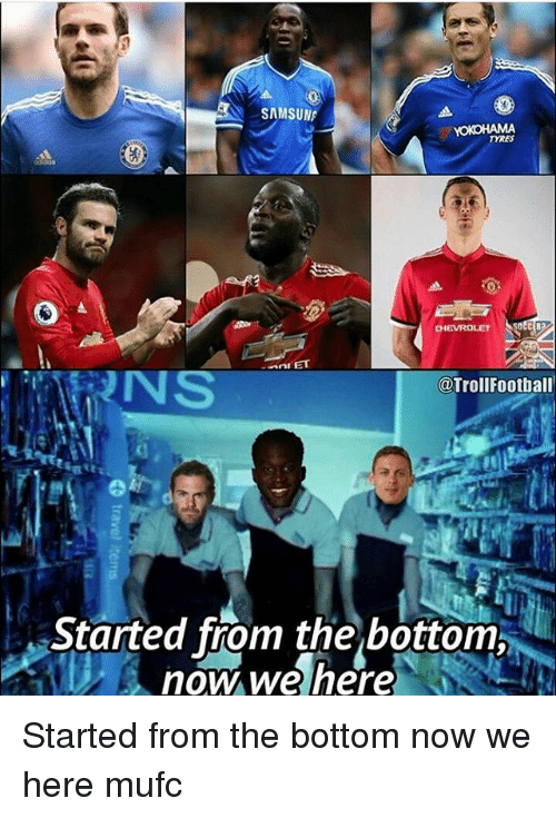 started from the bottom: SAMSUN  TYRES  @TrollFootball  Started from the bottom  now we nere Started from the bottom now we here mufc