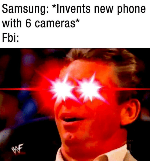 """new phone: Samsung: """"Invents new phone  with 6 cameras*  Fbi:"""