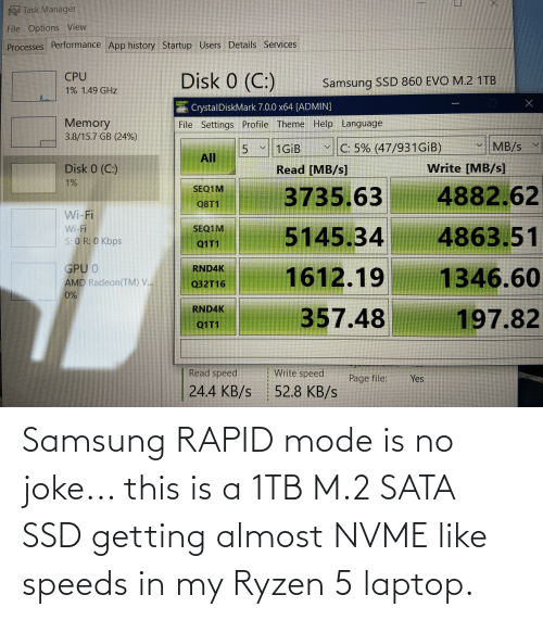 Samsung: Samsung RAPID mode is no joke... this is a 1TB M.2 SATA SSD getting almost NVME like speeds in my Ryzen 5 laptop.