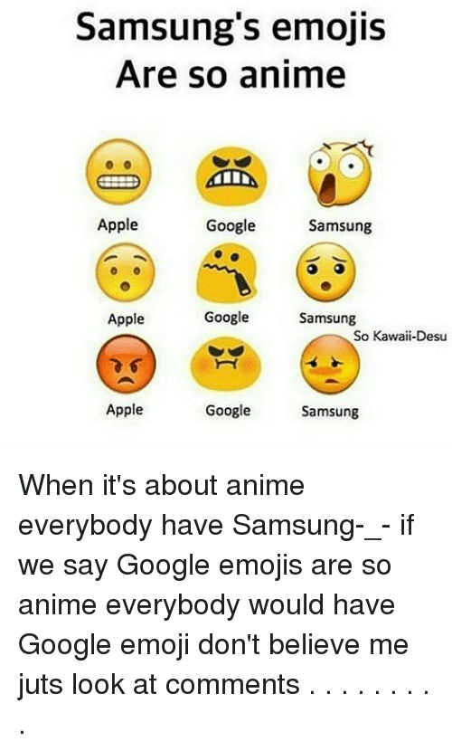 Appling: Samsung's emojis  Are so anime  Apple  Google  Samsung  Apple  Google  Samsung  So Kawaii-Desu  Google  Apple  Samsung When it's about anime everybody have Samsung-_- if we say Google emojis are so anime everybody would have Google emoji don't believe me juts look at comments . . . . . . . . .