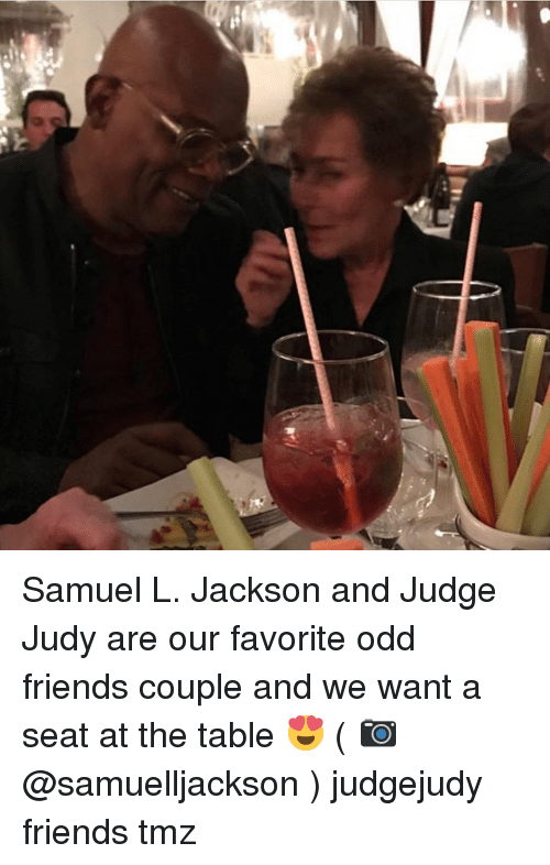 Friends, Judge Judy, and Memes: Samuel L. Jackson and Judge Judy are our favorite odd friends couple and we want a seat at the table 😍 ( 📷 @samuelljackson ) judgejudy friends tmz