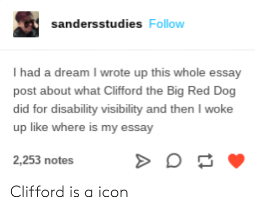 clifford the big red dog: sandersstudies Follow  I had a dream I wrote up this whole essay  post about what Clifford the Big Red Dog  did for disability visibility and then I woke  up like where is my essay  2,253 notes Clifford is a icon
