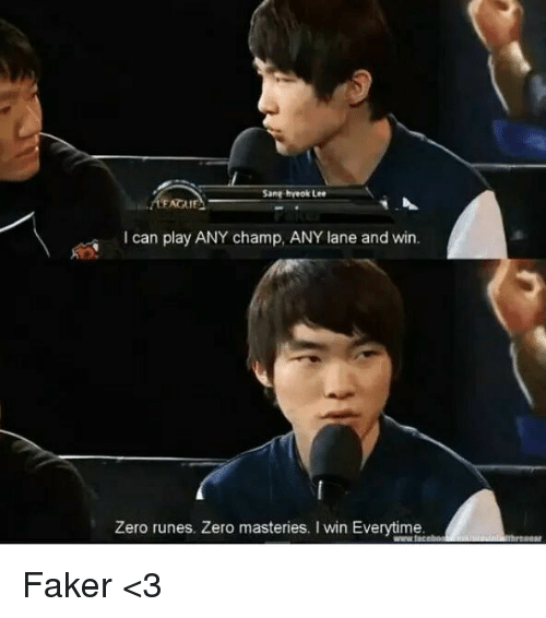 Runing: Sang hveok Lee  EACA IF  I can play ANY champ, ANY lane and win  Zero runes. Zero masteries. Iwin Everytime Faker <3
