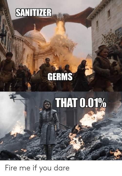 Dank, Fire, and 🤖: SANITIZER  GERMS  THAT 0.01% Fire me if you dare