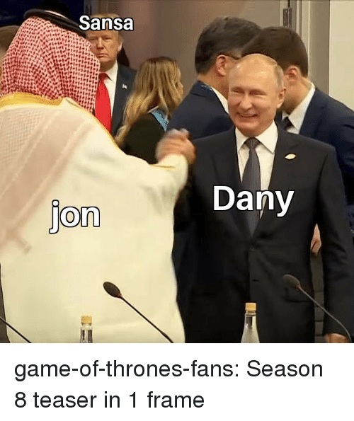 teaser: Sansa  Dany  jon game-of-thrones-fans:  Season 8 teaser in 1 frame