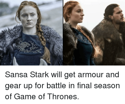sansa: Sansa Stark will get armour and gear up for battle in final season of Game of Thrones.