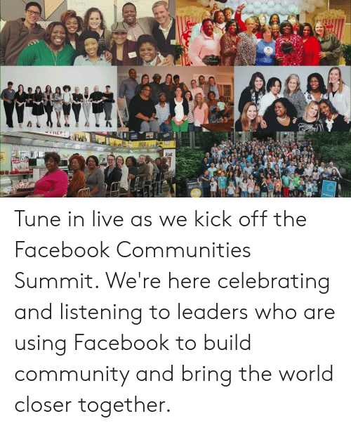 Itu: SAparty  itu  SIFE  akkaksks  rdenv  Eat  Hmars h  Chighrock  49  AK Tune in live as we kick off the Facebook Communities Summit. We're here celebrating and listening to leaders who are using Facebook to build community and bring the world closer together.