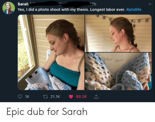 thesis: Sarah  47h  Yes, I did a photo shoot with my thesis. Longest labor ever. #phdlife  t 21.1K  99.2K  1K Epic dub for Sarah