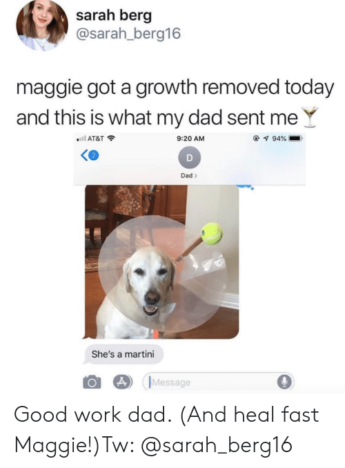 good work: sarah berg  @sarah_berg16  maggie got a growth removed today  and this is what my dad sent  ll AT&T  9:20 AM  7 94%  D  Dad  She's a martini  Message Good work dad. (And heal fast Maggie!)Tw: @sarah_berg16