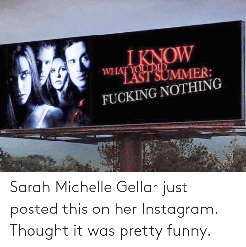 posted: Sarah Michelle Gellar just posted this on her Instagram. Thought it was pretty funny.