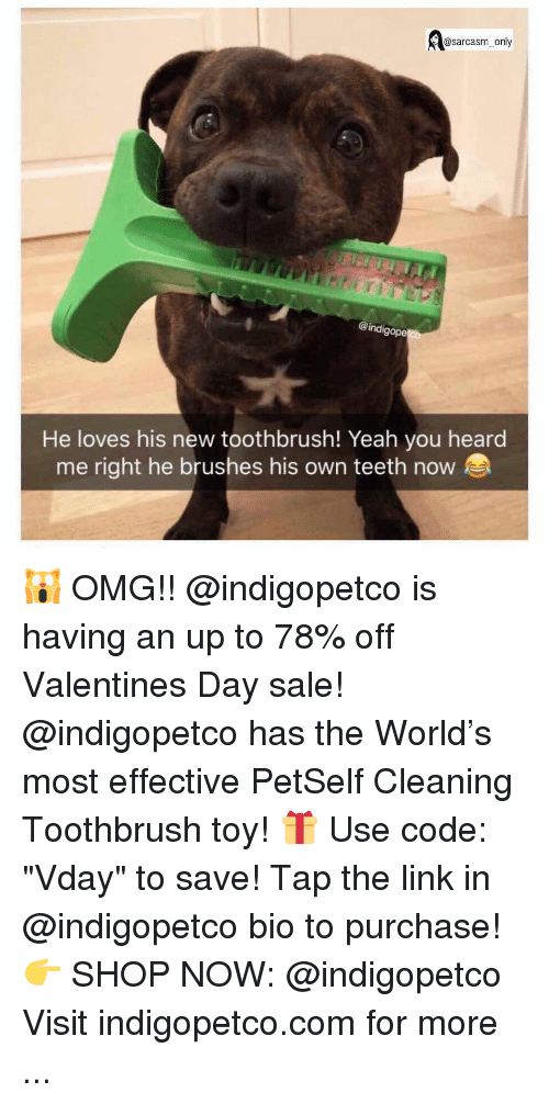 "heard me: @sarcasm_only  @indig  ope  He loves his new toothbrush! Yeah you heard  me right he brushes his own teeth now 🙀 OMG!! @indigopetco is having an up to 78% off Valentines Day sale! @indigopetco has the World's most effective PetSelf Cleaning Toothbrush toy! 🎁 Use code: ""Vday"" to save! Tap the link in @indigopetco bio to purchase! 👉 SHOP NOW: @indigopetco Visit indigopetco.com for more ..."