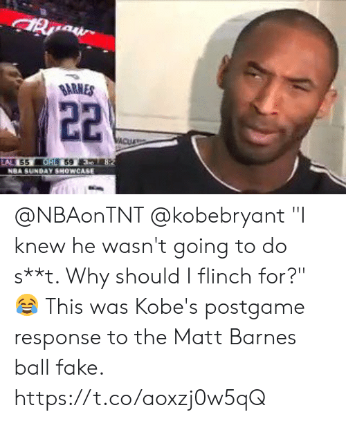 "Fake, Memes, and Matt Barnes: SARMES @NBAonTNT @kobebryant ""I knew he wasn't going to do s**t. Why should I flinch for?""   😂 This was Kobe's postgame response to the Matt Barnes ball fake.    https://t.co/aoxzj0w5qQ"