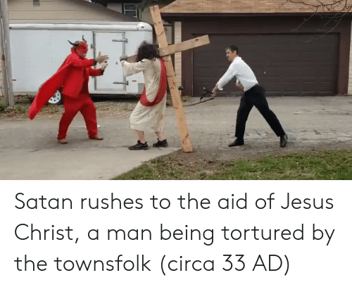 Jesus, Satan, and Jesus Christ: Satan rushes to the aid of Jesus Christ, a man being tortured by the townsfolk (circa 33 AD)