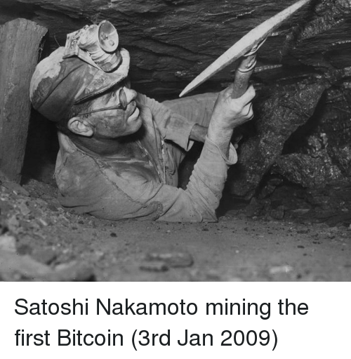 Bitcoin, First, and Mining: Satoshi Nakamoto mining the first Bitcoin (3rd Jan 2009)