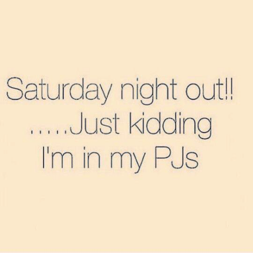 Memes, 🤖, and Saturday: Saturday night out  Just kidding  I'm in my PJs