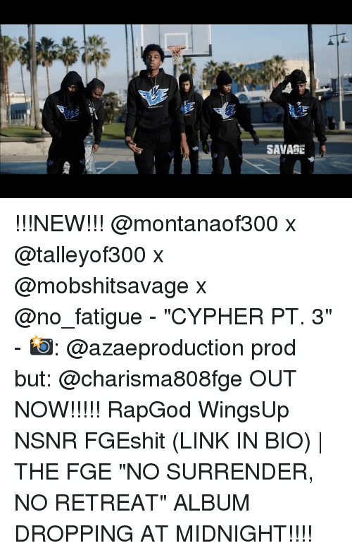 "surrenders: SAVAGE !!!NEW!!! @montanaof300 x @talleyof300 x @mobshitsavage x @no_fatigue - ""CYPHER PT. 3"" - 📸: @azaeproduction prod but: @charisma808fge OUT NOW!!!!! RapGod WingsUp NSNR FGEshit (LINK IN BIO) 