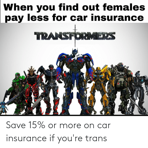 insurance: Save 15% or more on car insurance if you're trans