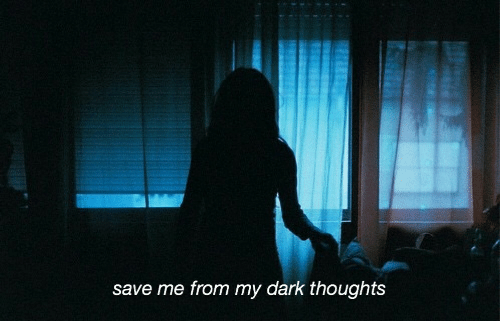 Dark, Save Me, and  Thoughts: save me from my dark thoughts
