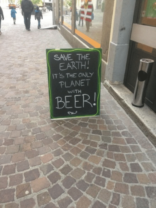 Beer, Dank, and Earth: SAVE THE  EARTH  IT'S THE ONLY  PLANET  WITH  BEER!