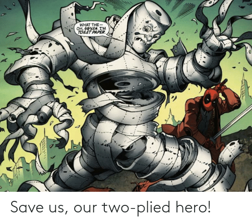 hero: Save us, our two-plied hero!
