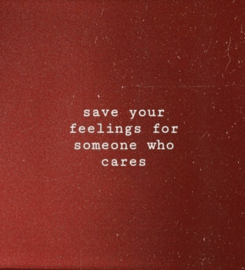 Cares: save your  feelings for  someone who  cares
