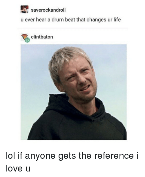 Beat That: saverockandroll  u ever hear a drum beat that changes ur life  clintbaton lol if anyone gets the reference i love u