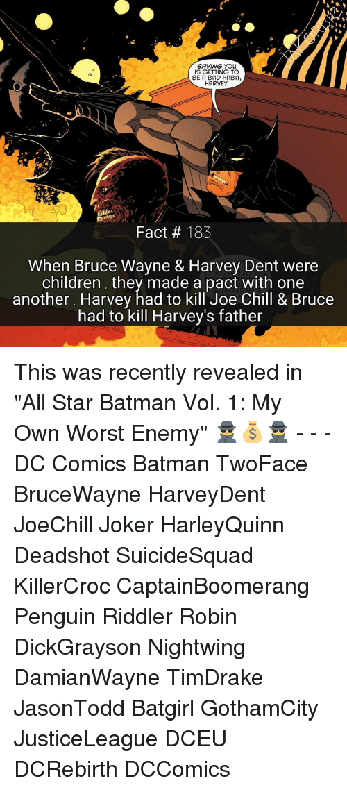 """Harvey Dent: SAVING you  IS GETTING TO  BE A BAD HABIT,  HARVEY,  Fact 133  When Bruce Wayne & Harvey Dent were  children, they made a pact with one  another. Harvey had to kill Joe Chill & Bruce  had to kill Harvey's father This was recently revealed in """"All Star Batman Vol. 1: My Own Worst Enemy"""" 🕵💰🕵 - - - DC Comics Batman TwoFace BruceWayne HarveyDent JoeChill Joker HarleyQuinn Deadshot SuicideSquad KillerCroc CaptainBoomerang Penguin Riddler Robin DickGrayson Nightwing DamianWayne TimDrake JasonTodd Batgirl GothamCity JusticeLeague DCEU DCRebirth DCComics"""