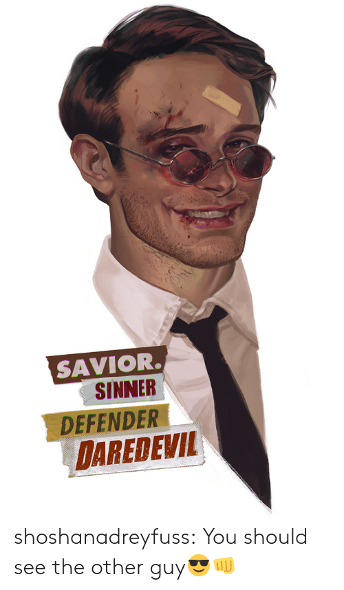 Tumblr, Daredevil, and Blog: SAVIOR.  SINNER  DEFENDER  DAREDEVIL shoshanadreyfuss: You should see the other guy😎👊
