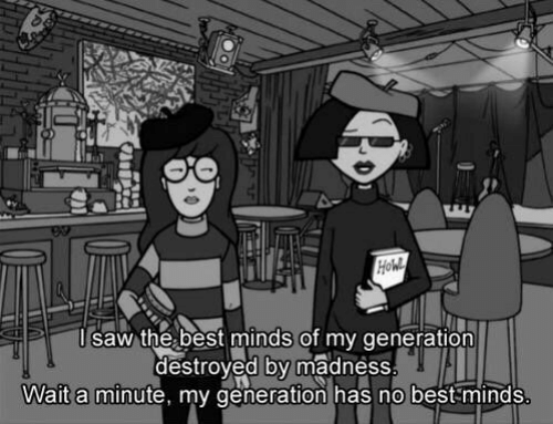 Has No: saw the best minds of my generation  destroyed by madness  Wait a minute, my generation has no best minds