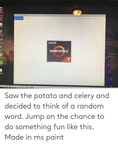 To Think: Saw the potato and celery and decided to think of a random word. Jump on the chance to do something fun like this. Made in ms paint