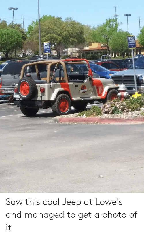 Jeep: Saw this cool Jeep at Lowe's and managed to get a photo of it