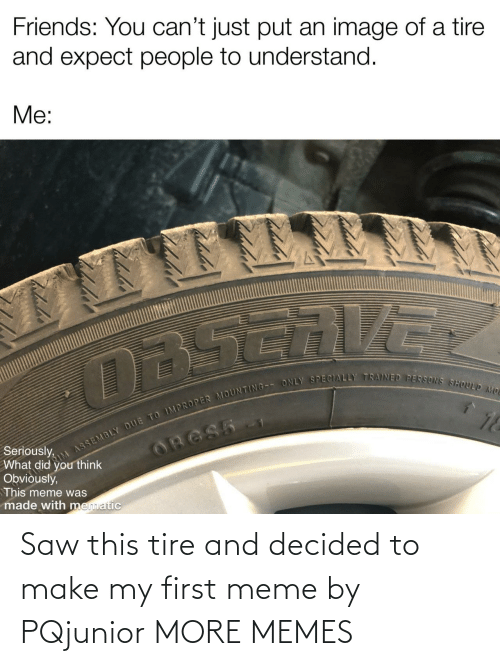 First Meme: Saw this tire and decided to make my first meme by PQjunior MORE MEMES