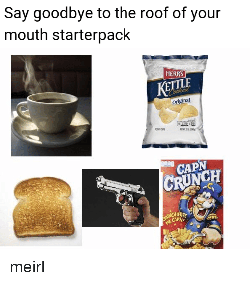MeIRL, Can, and Goodbye: Say goodbye to the roof of your  mouth starterpack  HERRS  KETTLA  original  CAPN  CRUNCH  ATIZE  t Can meirl