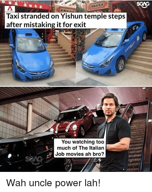 Lah: SCAG  Taxi stranded on Yishun temple steps  after mistaking it for exit  You watching too  much of The Italian  Job movies ah bro? Wah uncle power lah!