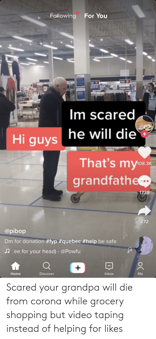 Shopping: Scared your grandpa will die from corona while grocery shopping but video taping instead of helping for likes