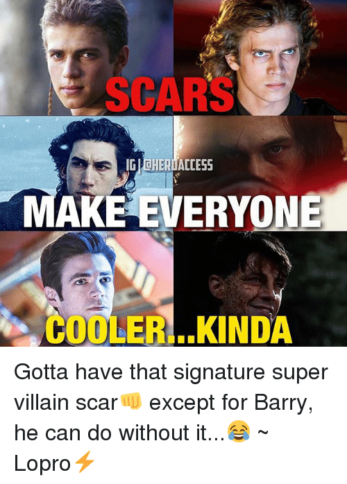 super villain: SCARS  IGICHERDACCESS  TAKE EVERYONE  COOLER ..KINDA Gotta have that signature super villain scar👊 except for Barry, he can do without it...😂 ~ Lopro⚡️