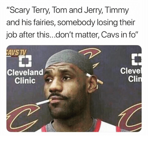 "Cavs, Cleveland, and Tom and Jerry: ""Scary Terry, Tom and Jerry, Timmy  and his fairies, somebody losing their  job after this...don't matter, Cavs in fo""  AVS TV  Cleve  Cleveland  Clinic"