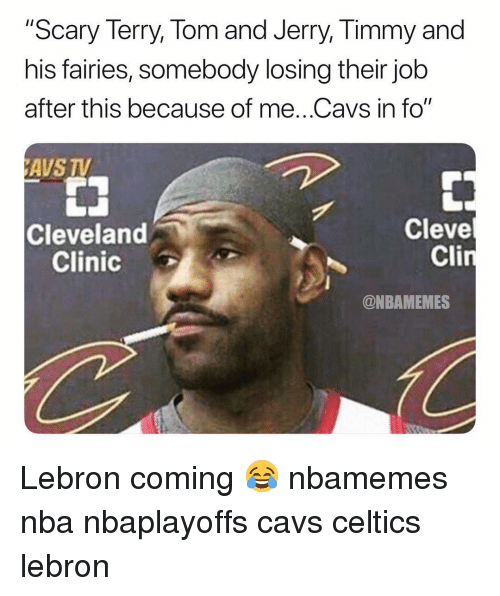 """Fairies: """"Scary Terry, Tom and Jerry, Timmy and  his fairies, somebody losing their job  after this because of me..Cavs in fo""""  AVS TV  Cleve  Cli  Cleveland  Clinic  @NBAMEMES Lebron coming 😂 nbamemes nba nbaplayoffs cavs celtics lebron"""