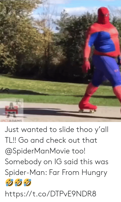 Hungry, Memes, and Spider: SCEADAMS Just wanted to slide thoo y'all TL!! Go and check out that @SpiderManMovie too!   Somebody on IG said this was Spider-Man: Far From Hungry 🤣🤣🤣 https://t.co/DTPvE9NDR8
