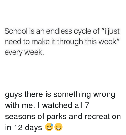"""park and recreation: School is an endless cycle of """"i just  need to make it through this week""""  every week. guys there is something wrong with me. I watched all 7 seasons of parks and recreation in 12 days 😅😁"""