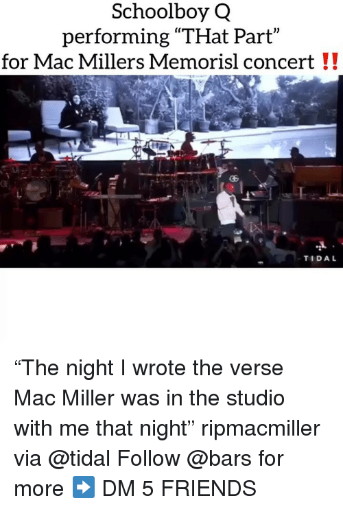 """Tidal: Schoolboy Q  performing """"THat Part  for Mac Millers Memorisl concert !!  TIDAL """"The night I wrote the verse Mac Miller was in the studio with me that night"""" ripmacmiller via @tidal Follow @bars for more ➡️ DM 5 FRIENDS"""