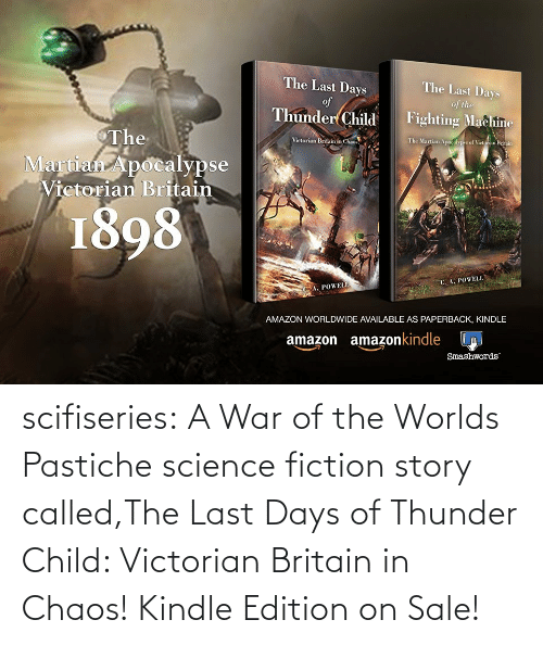 Fiction: scifiseries:  A War of the Worlds Pastiche science fiction story called,The Last Days of Thunder Child: Victorian Britain in Chaos!    Kindle Edition on Sale!