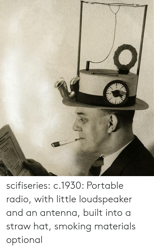 portable: scifiseries:  c.1930: Portable radio, with little loudspeaker and an antenna, built into a straw hat, smoking materials optional