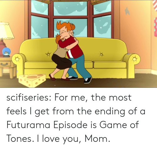 i love you mom: scifiseries:  For me, the most feels I get from the ending of a Futurama Episode is Game of Tones. I love you, Mom.