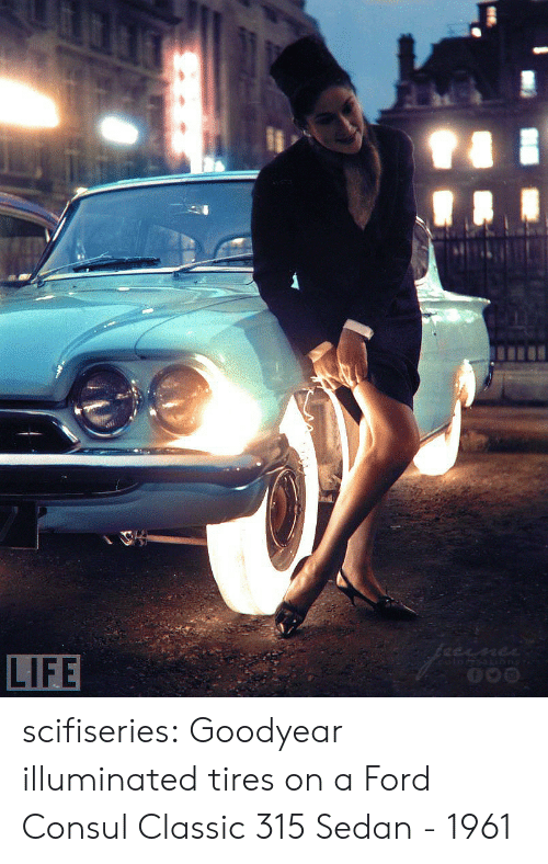 Tumblr, Blog, and Ford: scifiseries:  Goodyear illuminated tires on a Ford Consul Classic 315 Sedan - 1961