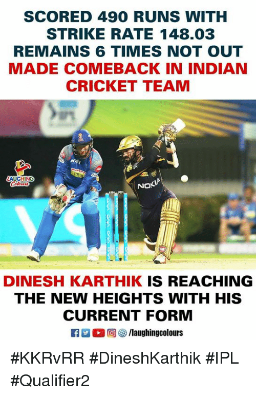 Cricket, Indian, and Indianpeoplefacebook: SCORED 490 RUNS WITH  STRIKE RATE 148.03  REMAINS 6 TIMES NOT OUT  MADE COMEBACK IN INDIAN  CRICKET TEAM  NOKIA  DINESH KARTHIK IS REACHING  THE NEW HEIGHTS WITH HIS  CURRENT FORM  0回參/laughingcolours #KKRvRR #DineshKarthik #IPL #Qualifier2