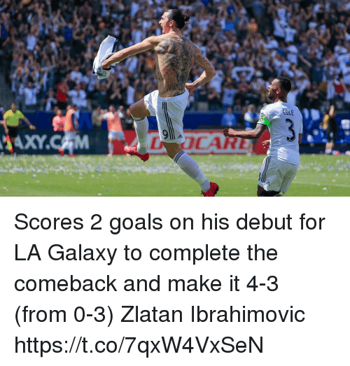 ibrahimovic: Scores 2 goals on his debut for LA Galaxy to complete the comeback and make it 4-3 (from 0-3)  Zlatan Ibrahimovic https://t.co/7qxW4VxSeN