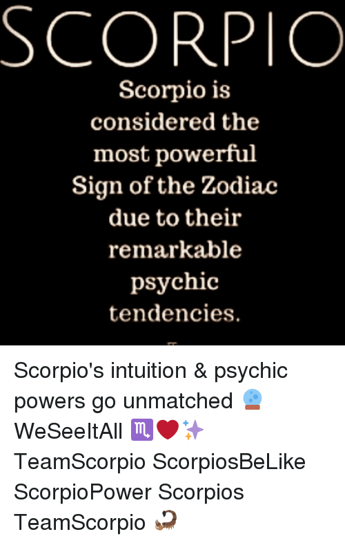 Memes, Scorpio, and Zodiac: SCORPIO  Scorpio is  considered the  most powerful  Sign of the Zodiac  due to their  remarkable  psychic  tendencies. Scorpio's intuition & psychic powers go unmatched 🔮 WeSeeItAll ♏️❤️✨ TeamScorpio ScorpiosBeLike ScorpioPower Scorpios TeamScorpio 🦂