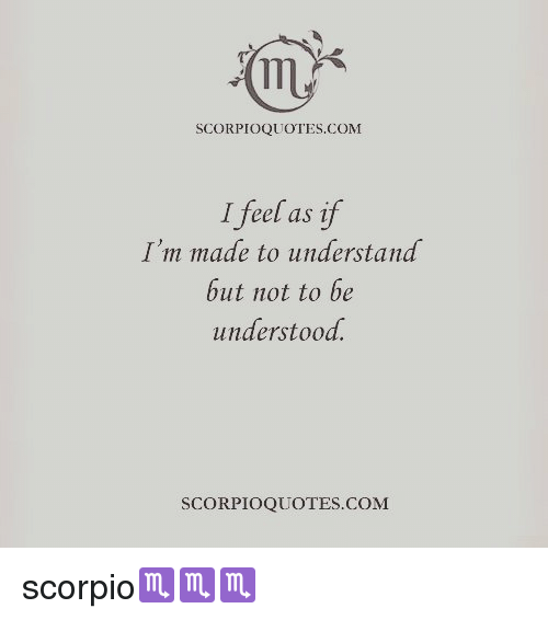 Memes, Scorpio, and 🤖: SCORPIOQUOTES.COM  I feel as if  I'm made to understand  but not to be  understood  SCORPIOQUOTES.COM scorpio♏♏♏