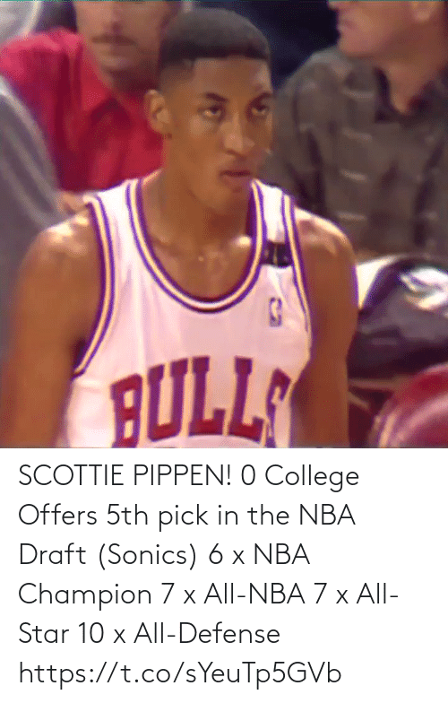 champion: SCOTTIE PIPPEN!  0 College Offers 5th pick in the NBA Draft (Sonics) 6 x NBA Champion 7 x All-NBA 7 x All-Star 10 x All-Defense    https://t.co/sYeuTp5GVb
